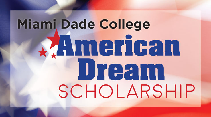 Miami Dade College offers an American Dream Scholarship via Miami Dade College Website.